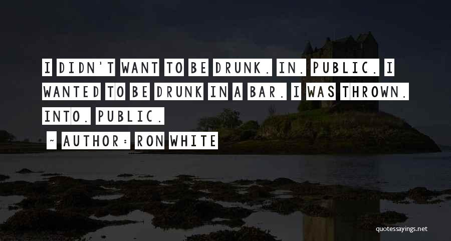 Drunk In Public Quotes By Ron White