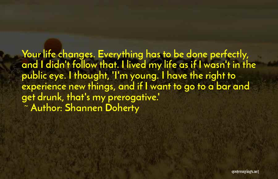 Drunk In Public Quotes By Shannen Doherty