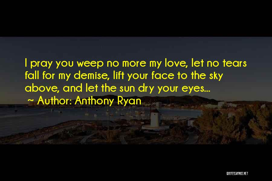 Dry Your Tears Quotes By Anthony Ryan