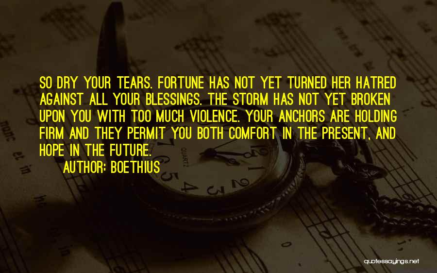 Dry Your Tears Quotes By Boethius