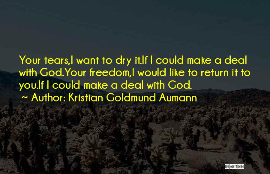 Dry Your Tears Quotes By Kristian Goldmund Aumann
