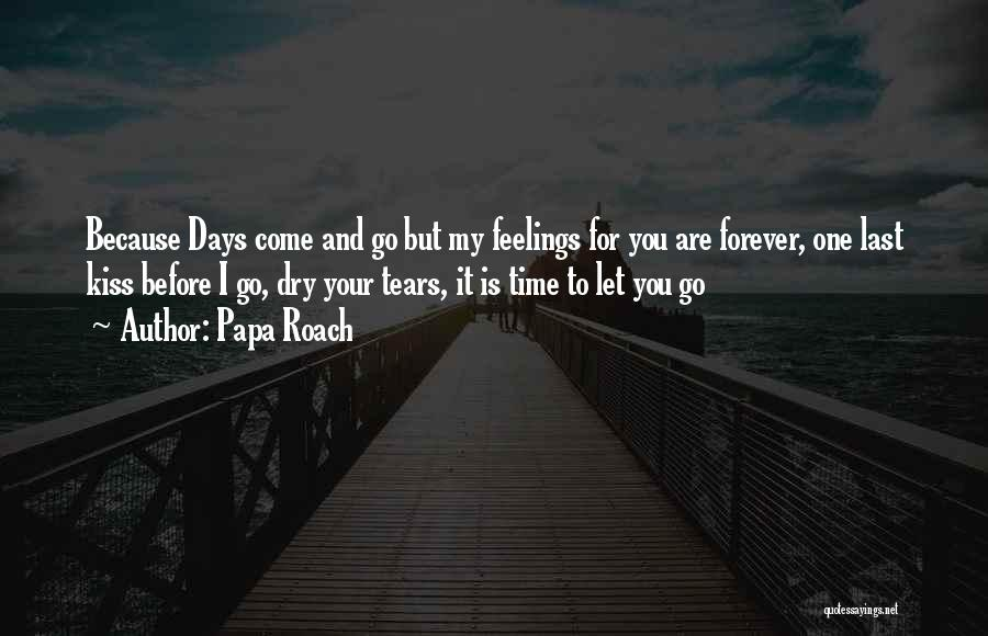 Dry Your Tears Quotes By Papa Roach