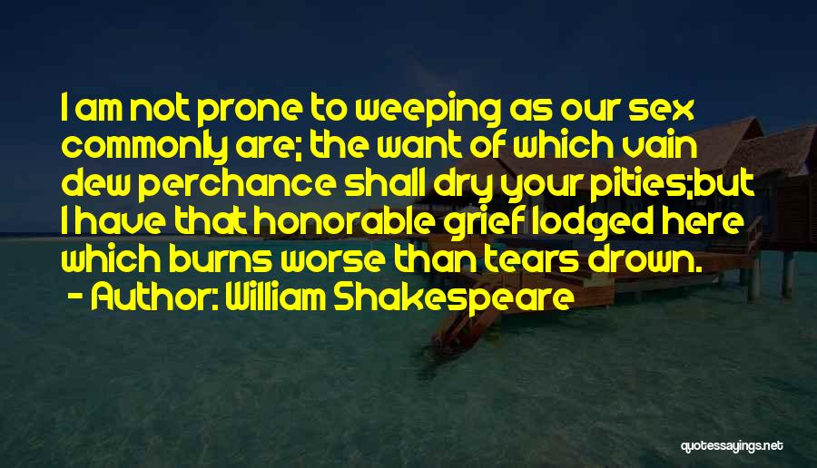 Dry Your Tears Quotes By William Shakespeare