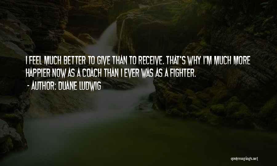 Duane Ludwig Quotes 2136242