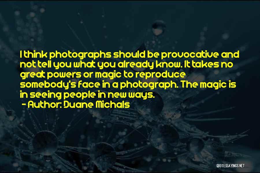 Duane Michals Quotes 342310