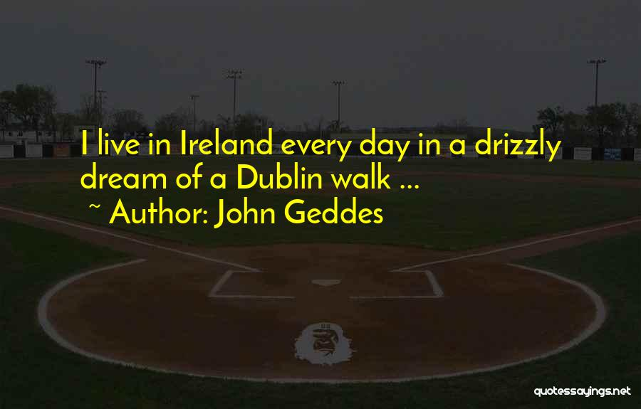 Dublin Ireland Quotes By John Geddes