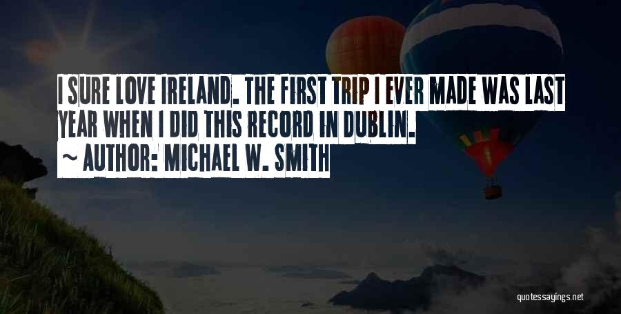 Dublin Ireland Quotes By Michael W. Smith