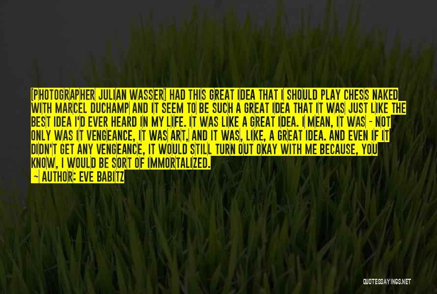Duchamp Quotes By Eve Babitz