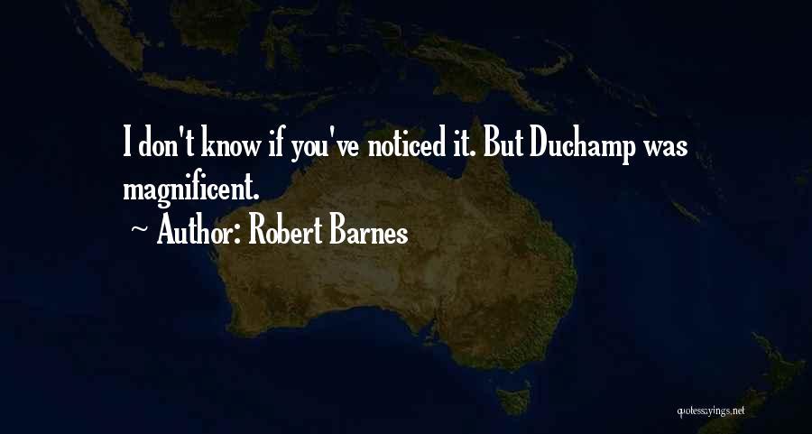 Duchamp Quotes By Robert Barnes