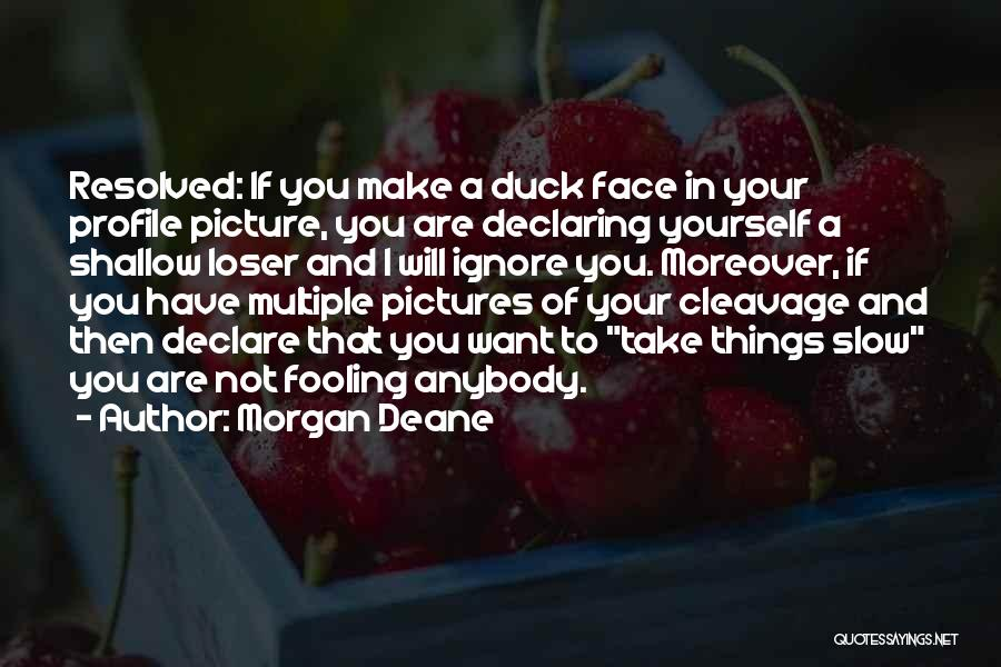 Duck Face Picture Quotes By Morgan Deane