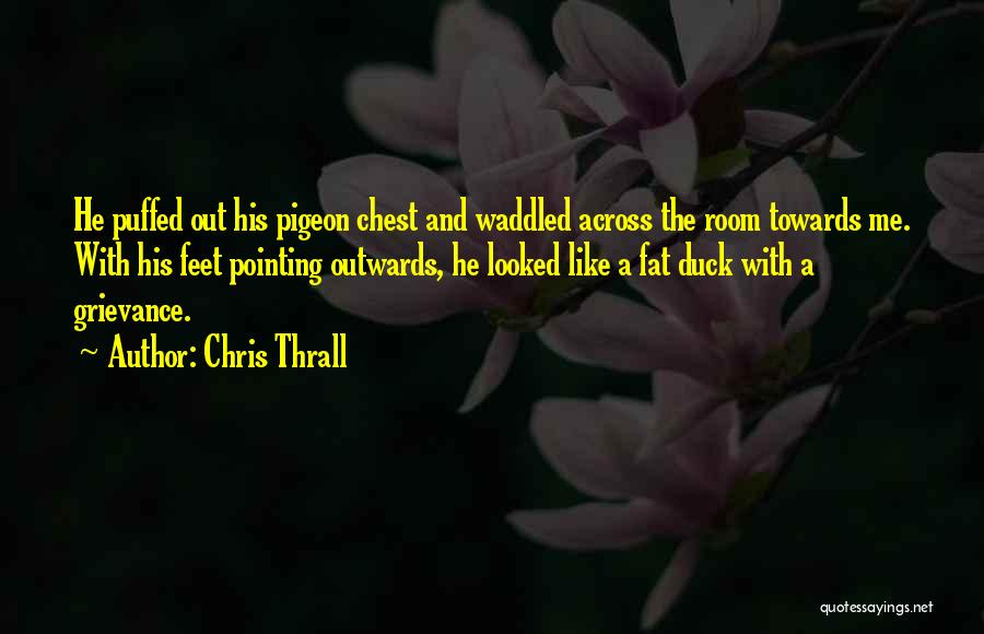 Duck Quotes By Chris Thrall