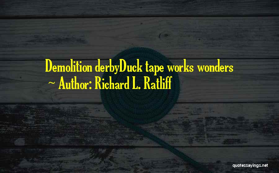 Duck Quotes By Richard L. Ratliff