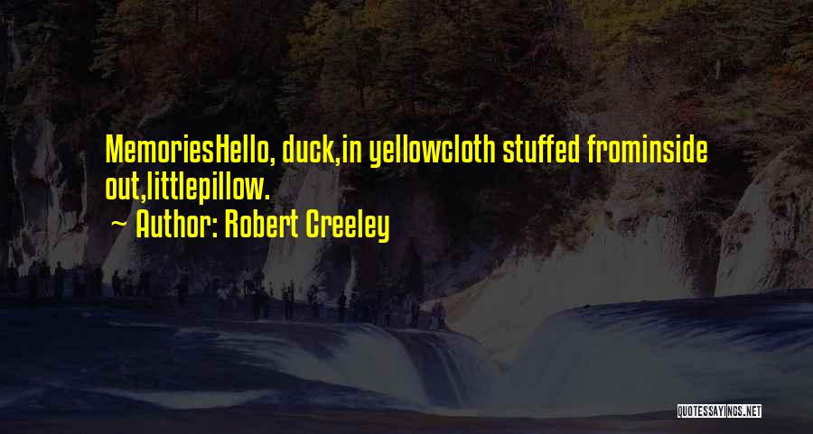 Duck Quotes By Robert Creeley