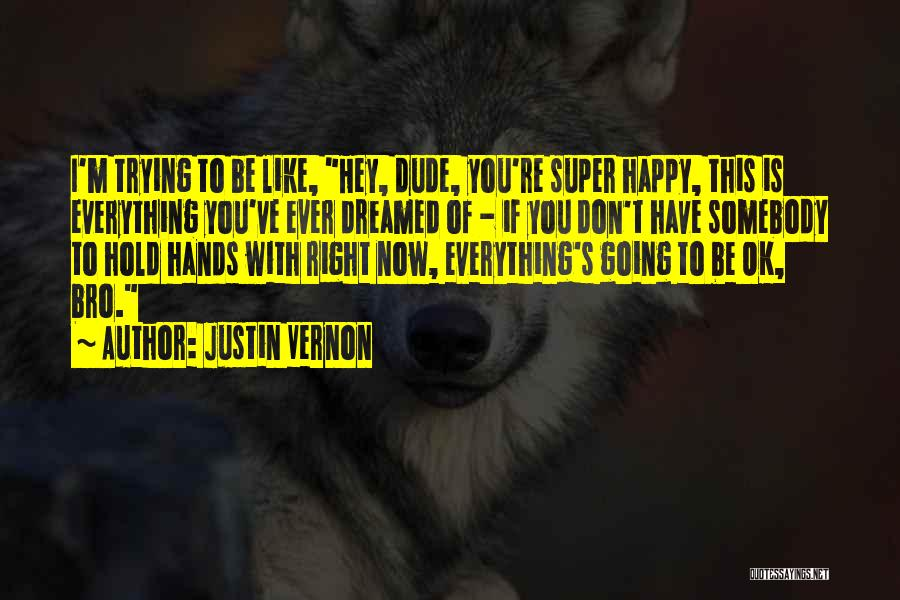 Dude Bro Quotes By Justin Vernon