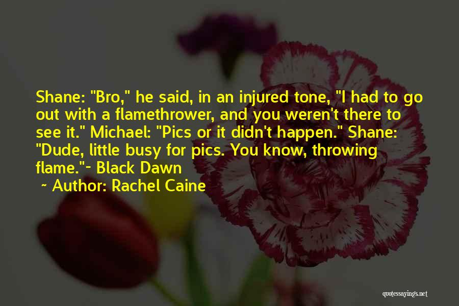 Dude Bro Quotes By Rachel Caine