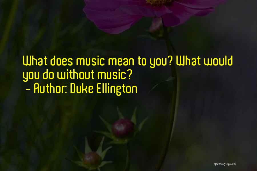 Duke Ellington Quotes 341082