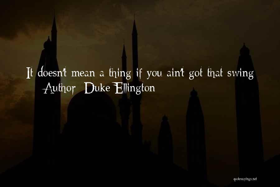 Duke Ellington Quotes 368947