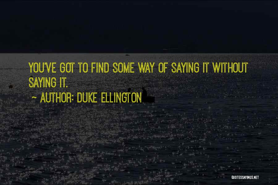 Duke Ellington Quotes 455726