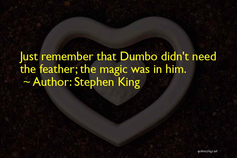 Dumbo Magic Feather Quotes By Stephen King