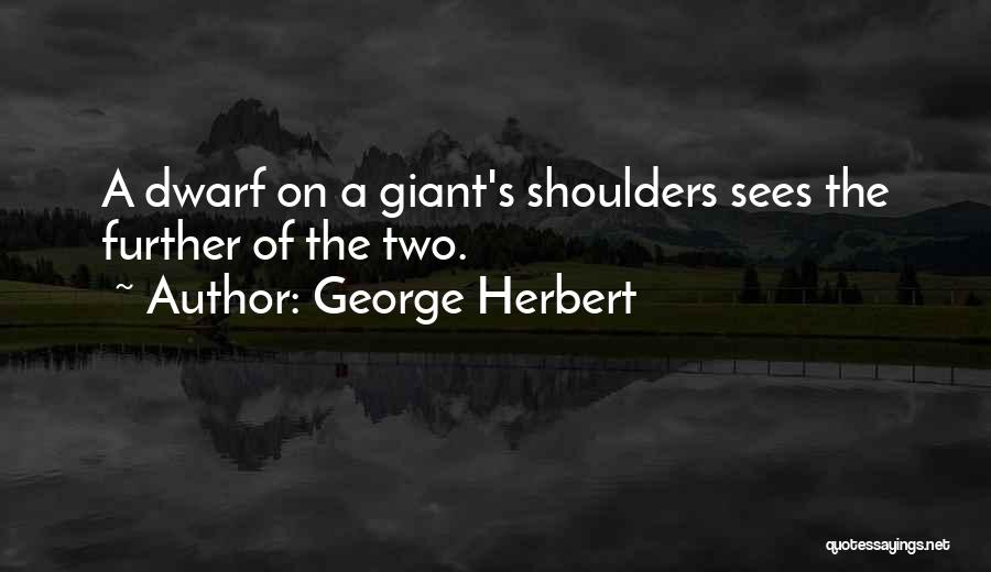 Dwarf Quotes By George Herbert