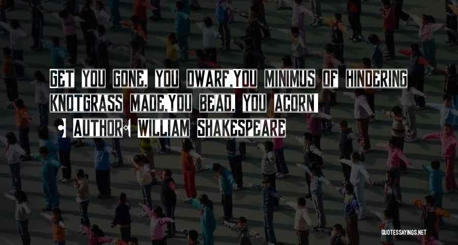Dwarf Quotes By William Shakespeare