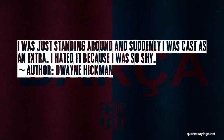 Dwayne Hickman Quotes 1080709