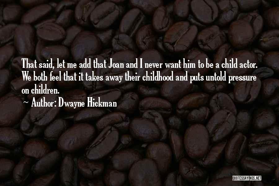 Dwayne Hickman Quotes 2076527