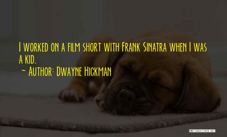 Dwayne Hickman Quotes 2090500