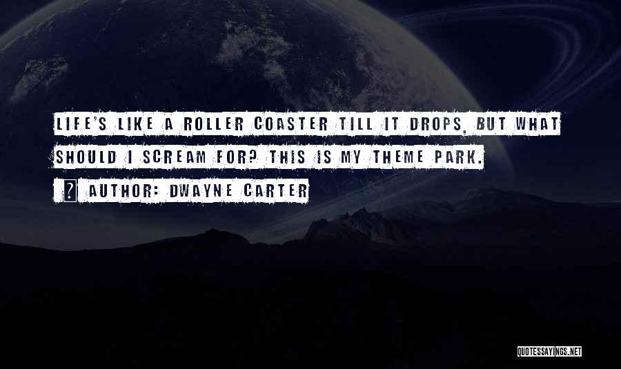 Dwayne Quotes By Dwayne Carter