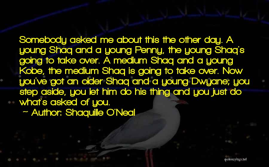 Dwyane Quotes By Shaquille O'Neal