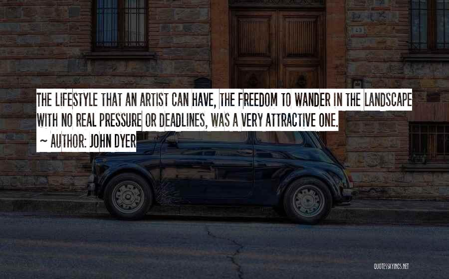 Dyer Quotes By John Dyer
