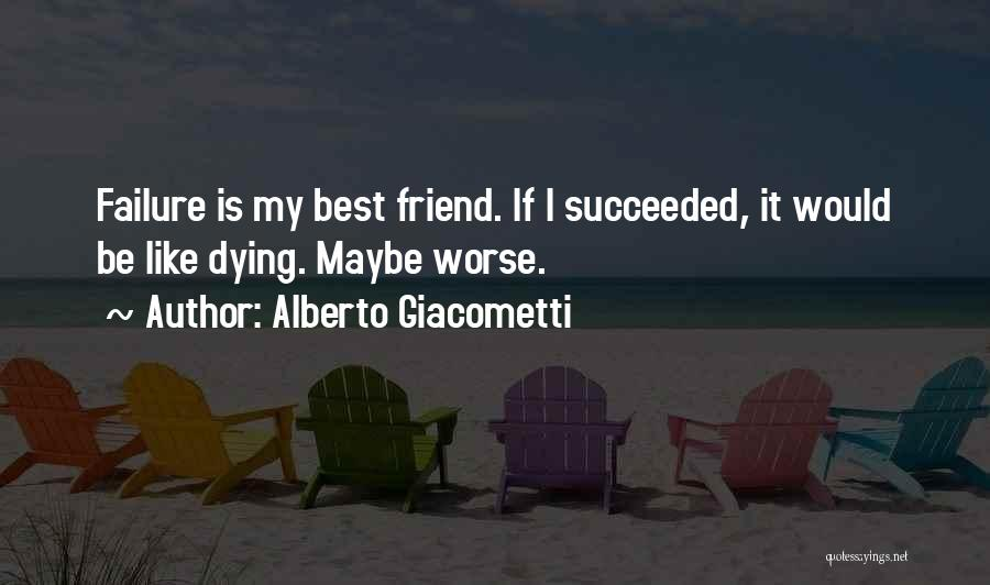Dying For A Friend Quotes By Alberto Giacometti