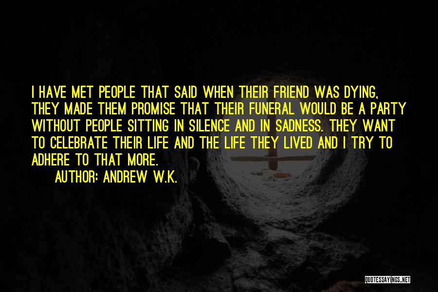 Dying For A Friend Quotes By Andrew W.K.
