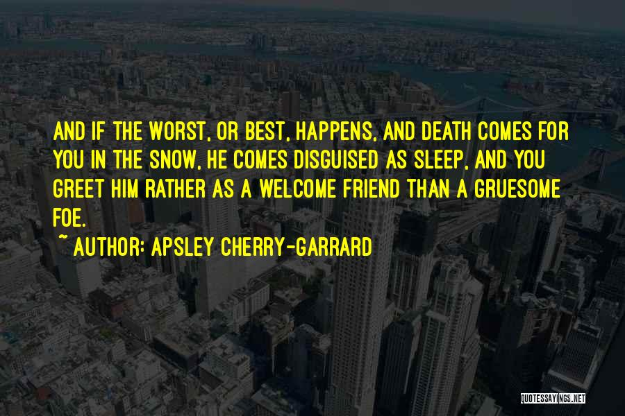 Dying For A Friend Quotes By Apsley Cherry-Garrard