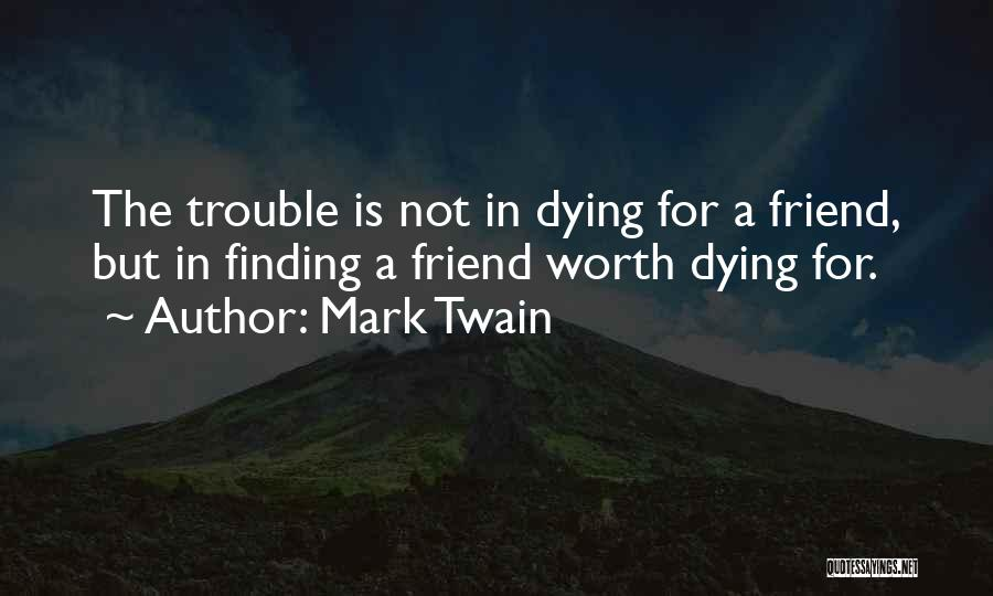 Dying For A Friend Quotes By Mark Twain