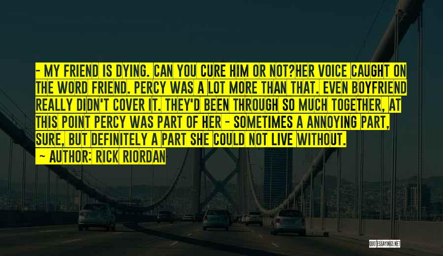 Dying For A Friend Quotes By Rick Riordan