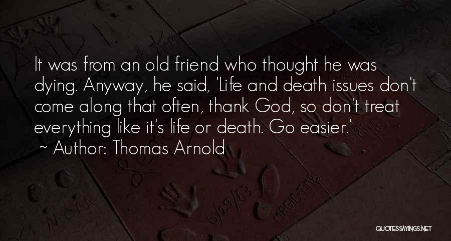 Dying For A Friend Quotes By Thomas Arnold