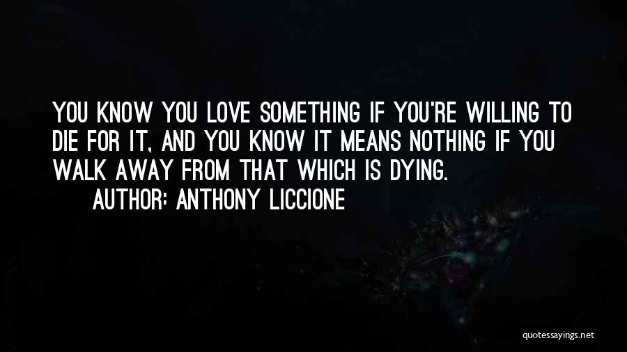 Dying For Nothing Quotes By Anthony Liccione