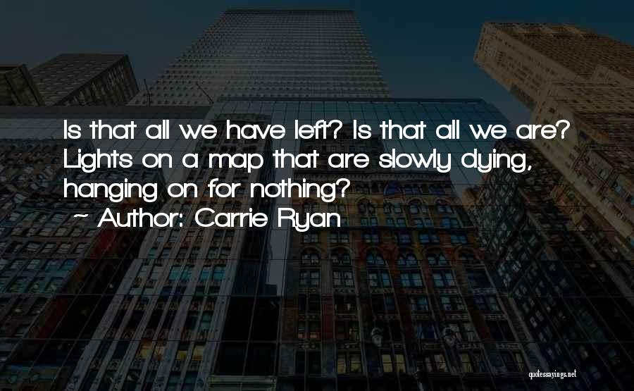 Dying For Nothing Quotes By Carrie Ryan