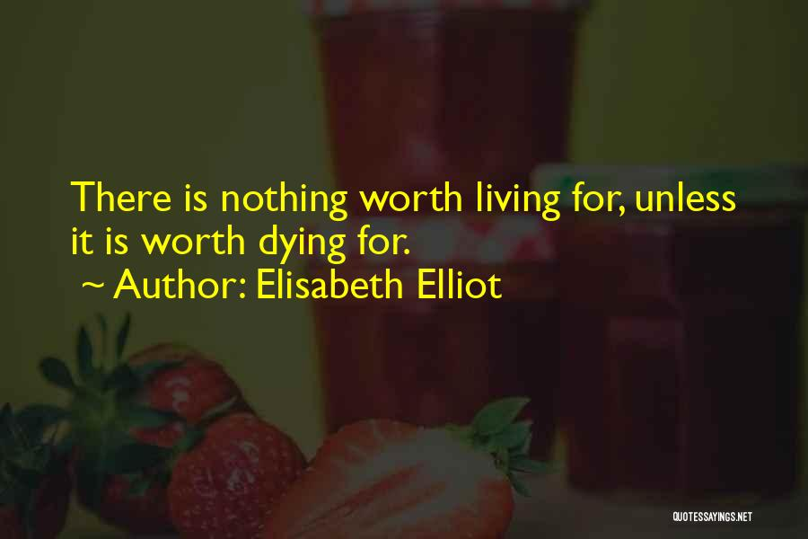 Dying For Nothing Quotes By Elisabeth Elliot