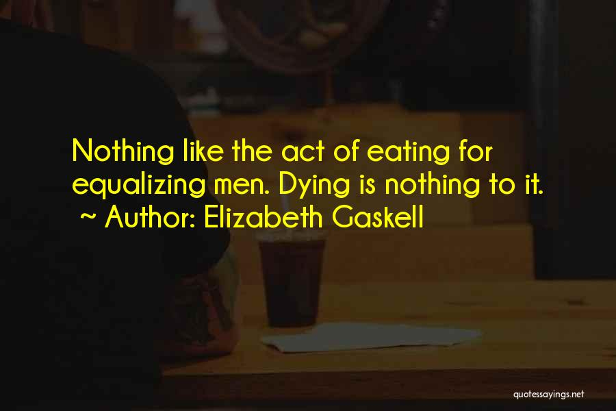 Dying For Nothing Quotes By Elizabeth Gaskell