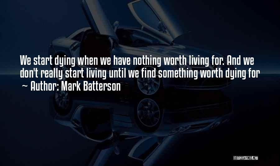 Dying For Nothing Quotes By Mark Batterson