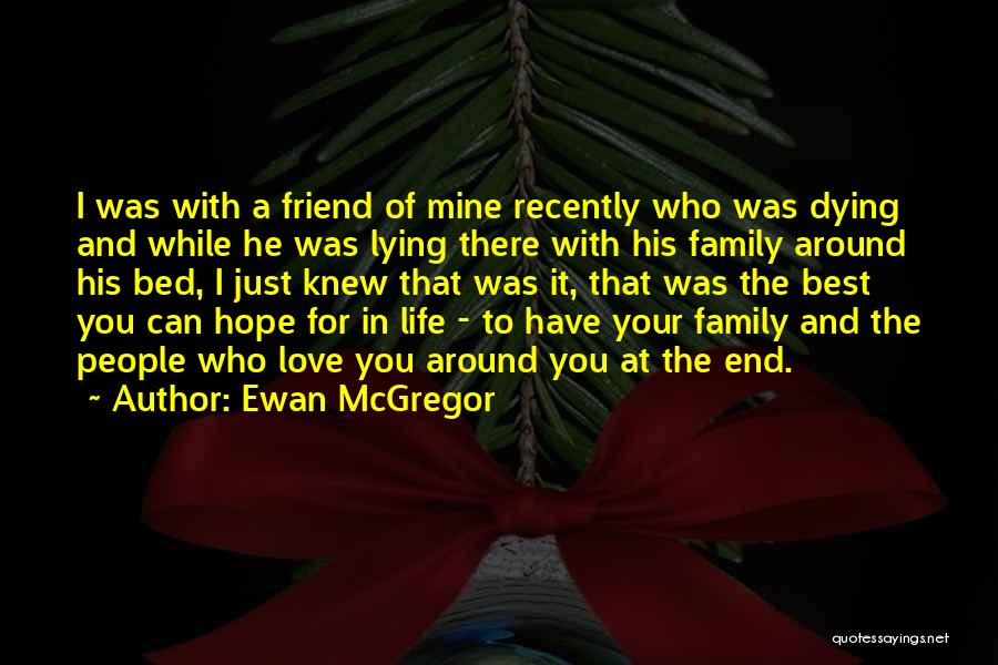 Dying For Your Friends Quotes By Ewan McGregor