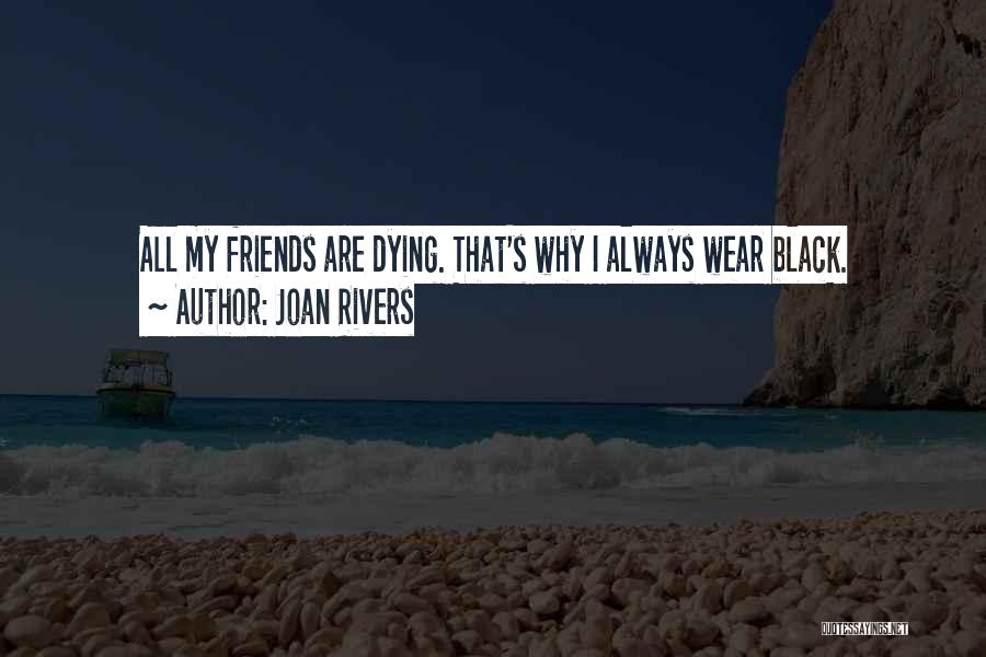 Dying For Your Friends Quotes By Joan Rivers