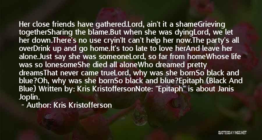 Dying For Your Friends Quotes By Kris Kristofferson