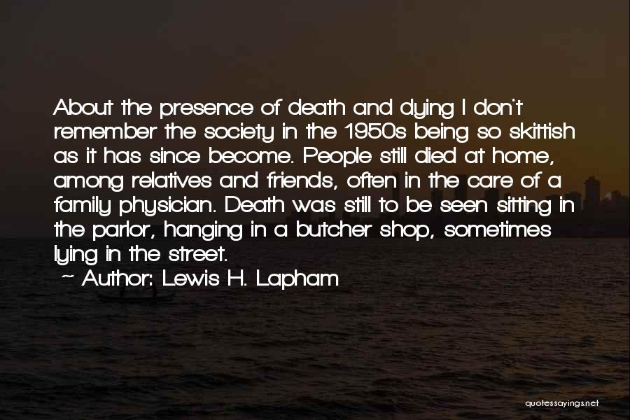 Dying For Your Friends Quotes By Lewis H. Lapham