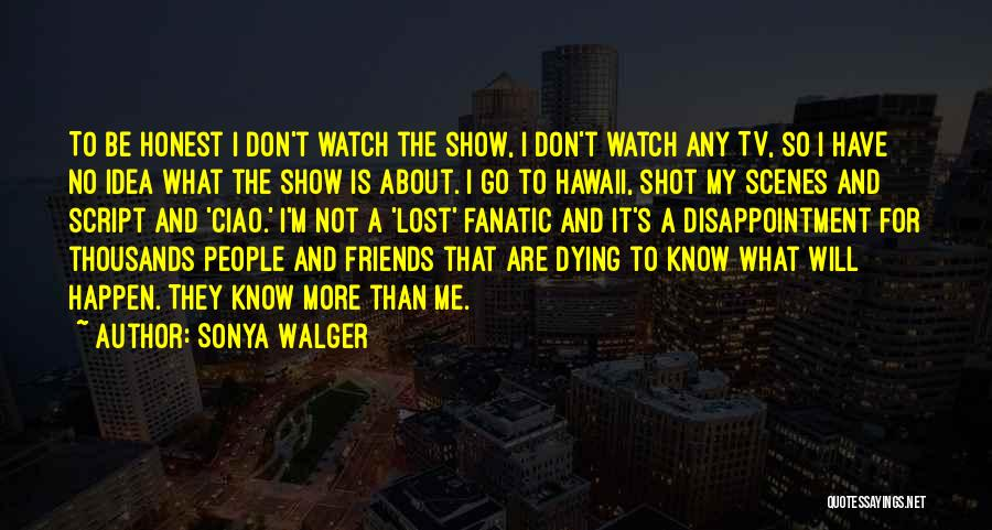 Dying For Your Friends Quotes By Sonya Walger