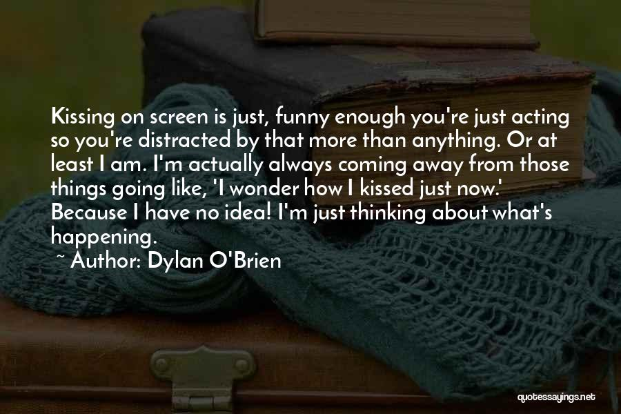 Dylan O'Brien Quotes 1640628