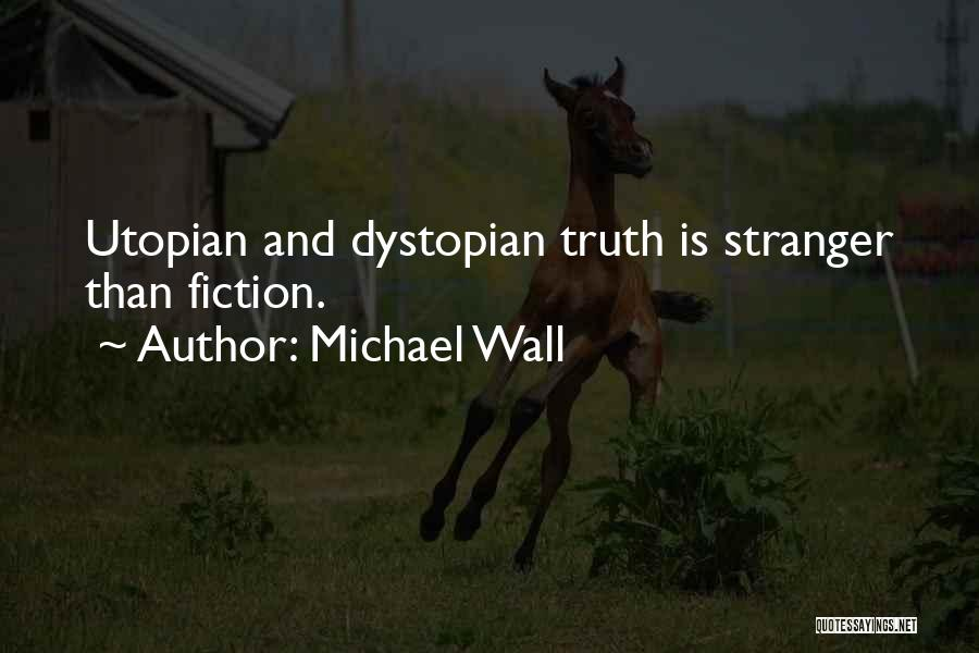 Dystopian And Utopian Quotes By Michael Wall