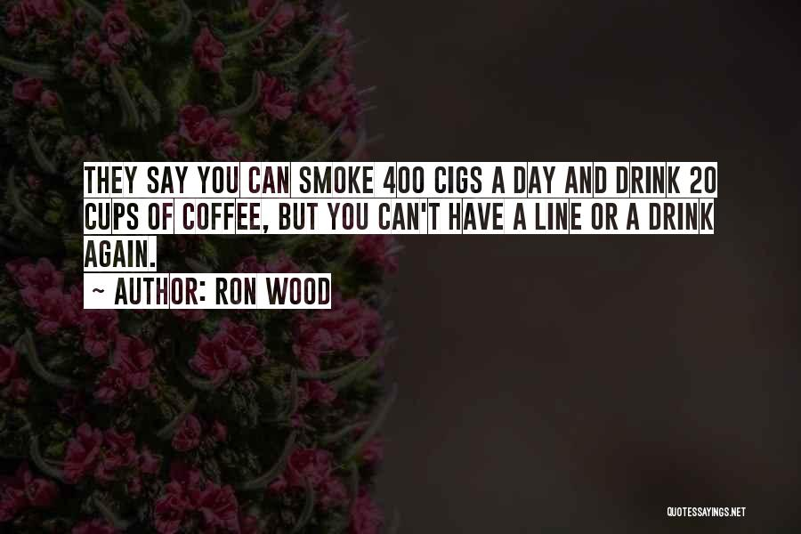 E Cigs Quotes By Ron Wood